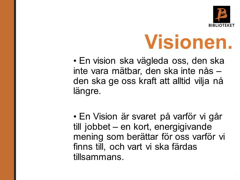 Visionen. En vision ska vägleda oss, den ska inte vara mätbar, den ska inte nås – den ska ge oss kraft att alltid vilja nå längre.