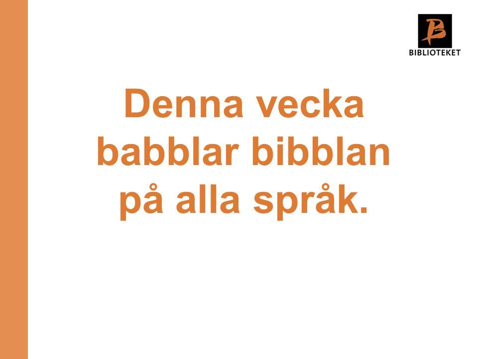 Denna vecka babblar bibblan på alla språk.