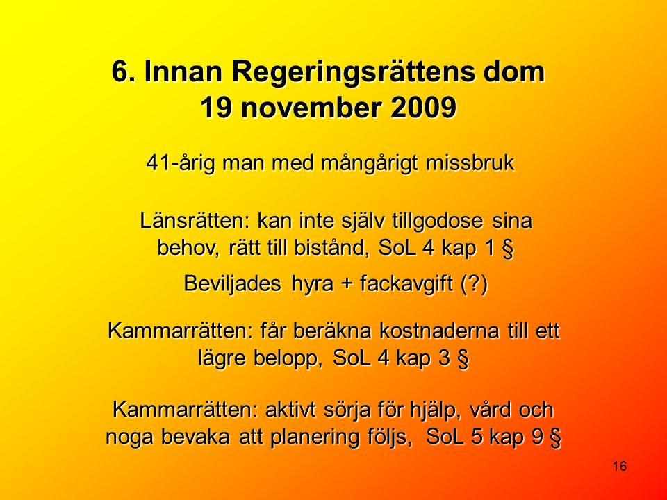 6. Innan Regeringsrättens dom 19 november 2009