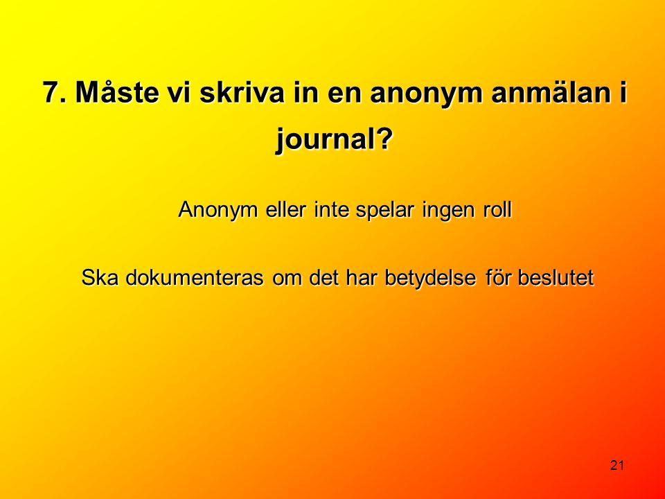 7. Måste vi skriva in en anonym anmälan i journal