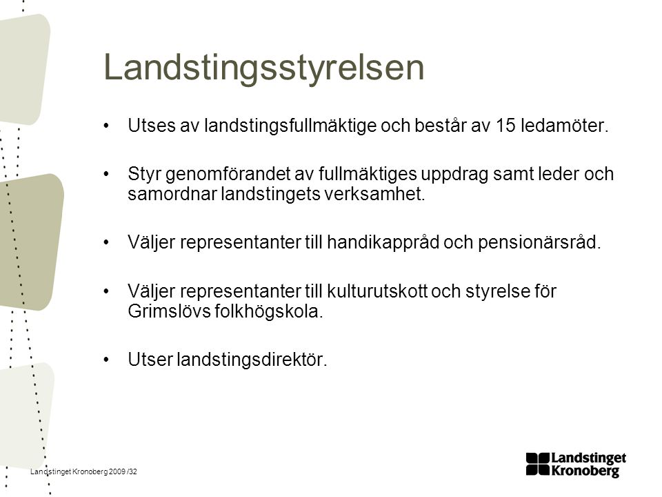 Landstingsstyrelsen Utses av landstingsfullmäktige och består av 15 ledamöter.
