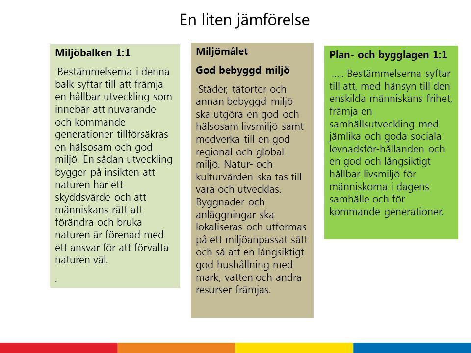 En liten jämförelse Miljömålet Miljöbalken 1:1 Plan- och bygglagen 1:1