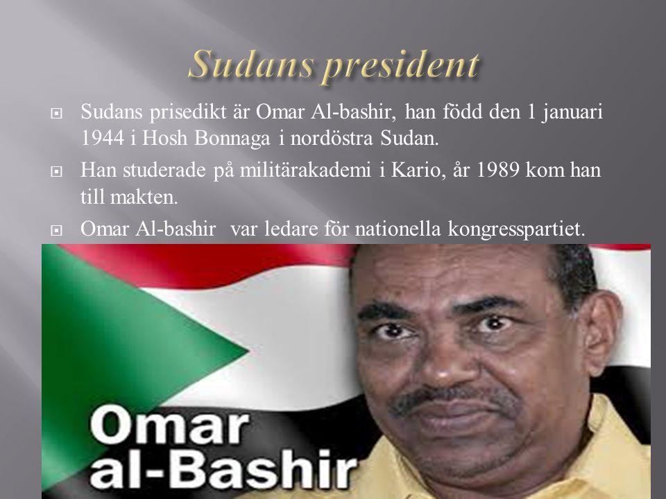 Sudans president Sudans prisedikt är Omar Al-bashir, han född den 1 januari 1944 i Hosh Bonnaga i nordöstra Sudan.