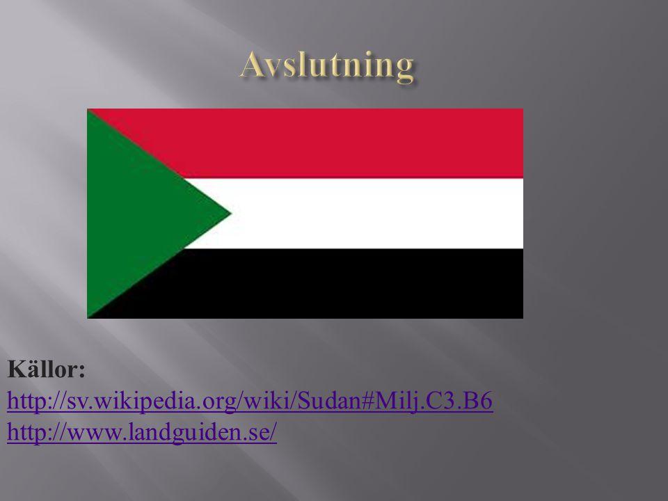 Avslutning Källor: http://sv.wikipedia.org/wiki/Sudan#Milj.C3.B6