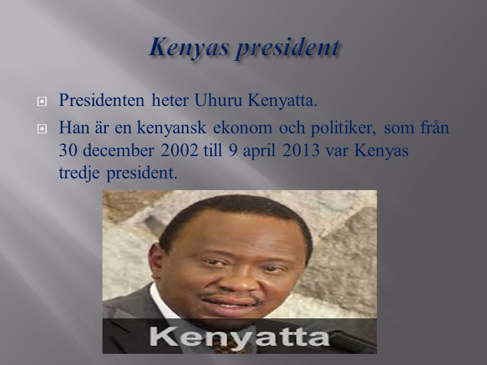 Kenyas president Presidenten heter Uhuru Kenyatta.