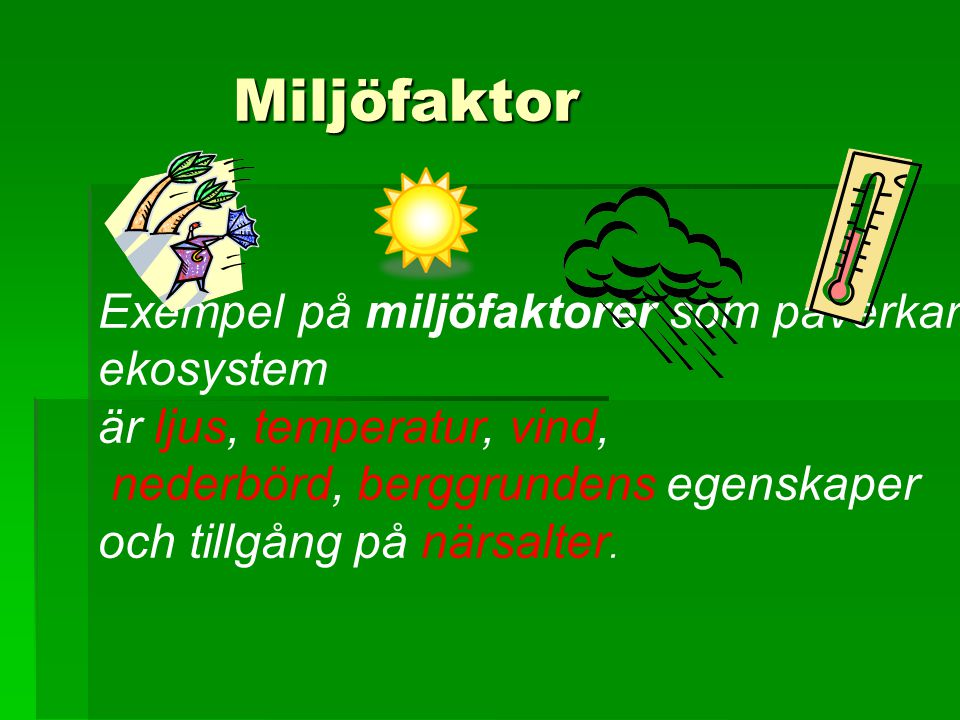 Miljöfaktor Exempel på miljöfaktorer som påverkar ekosystem