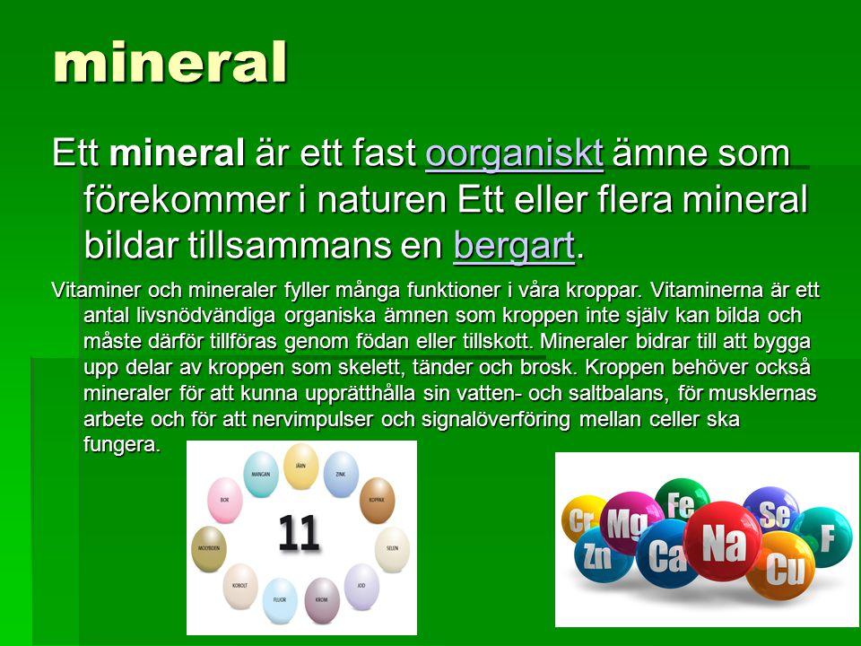 mineral Ett mineral är ett fast oorganiskt ämne som förekommer i naturen Ett eller flera mineral bildar tillsammans en bergart.
