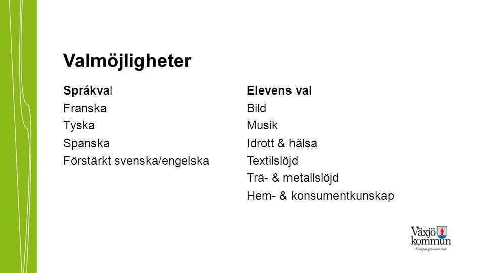 Valmöjligheter Språkval Franska Tyska Spanska Förstärkt svenska/engelska Elevens val. Bild. Musik.