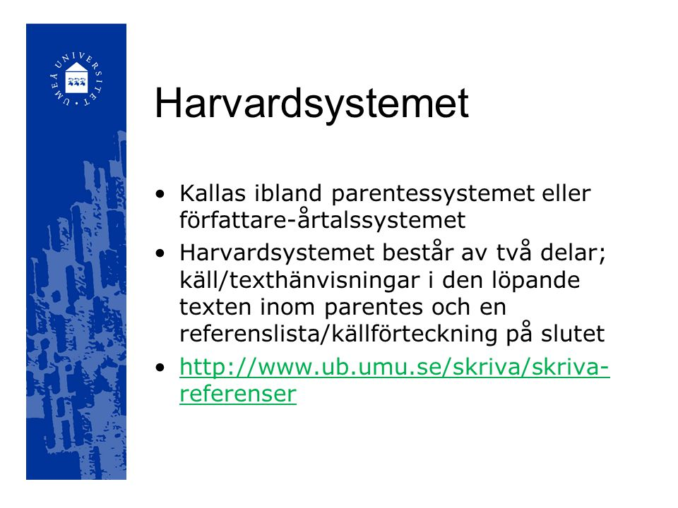 Harvardsystemet Kallas ibland parentessystemet eller författare-årtalssystemet.