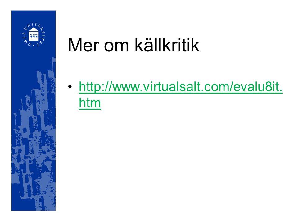 Mer om källkritik http://www.virtualsalt.com/evalu8it.htm