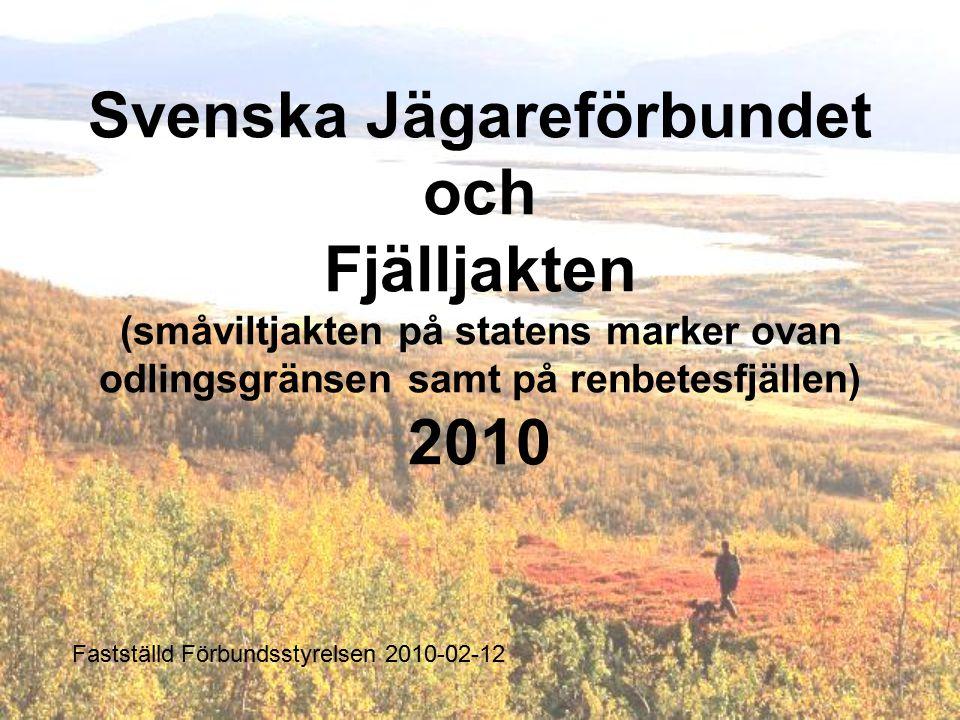Svenska Jägareförbundet och Fjälljakten (småviltjakten på statens marker ovan odlingsgränsen samt på renbetesfjällen) 2010