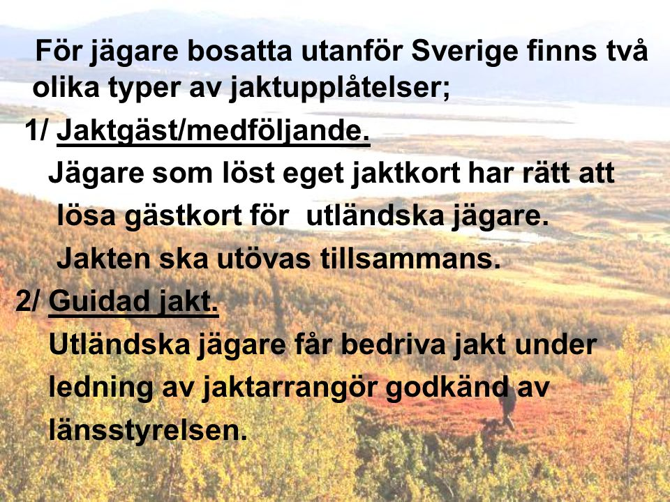 För jägare bosatta utanför Sverige finns två olika typer av jaktupplåtelser;