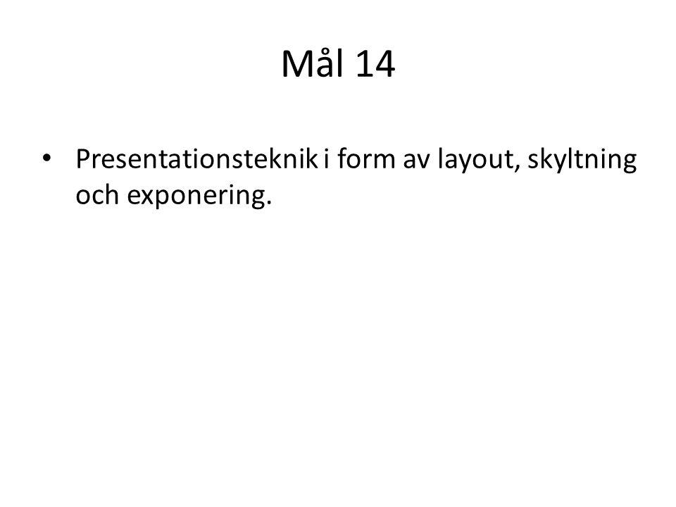 Mål 14 Presentationsteknik i form av layout, skyltning och exponering.