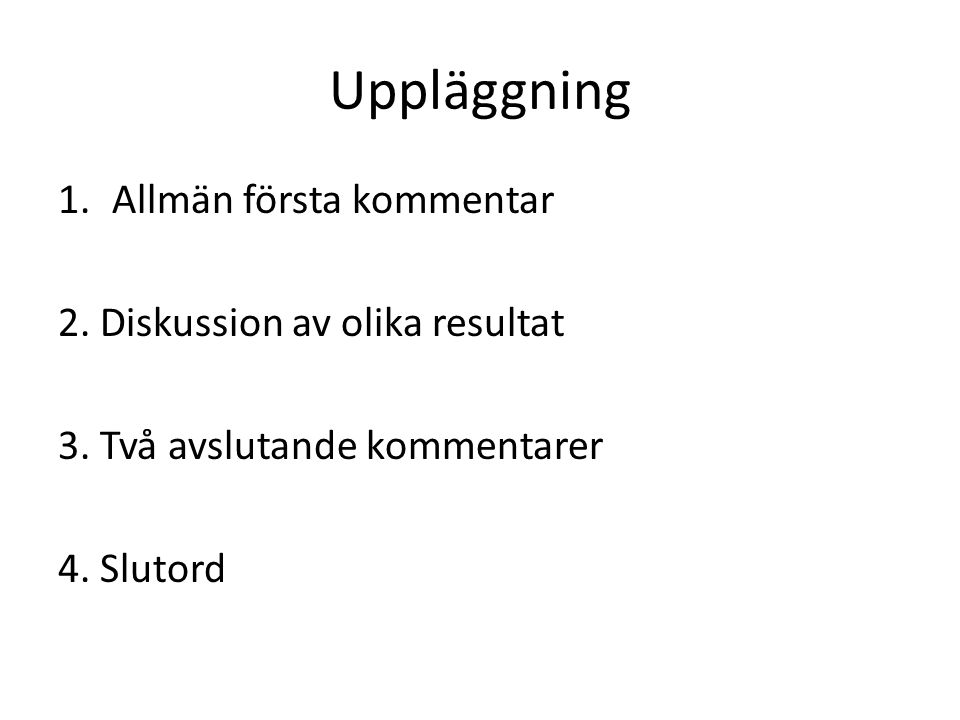 Uppläggning Allmän första kommentar 2. Diskussion av olika resultat