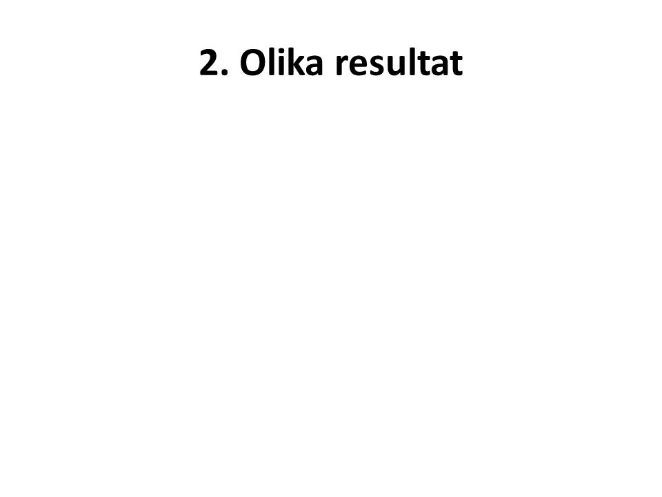 2. Olika resultat
