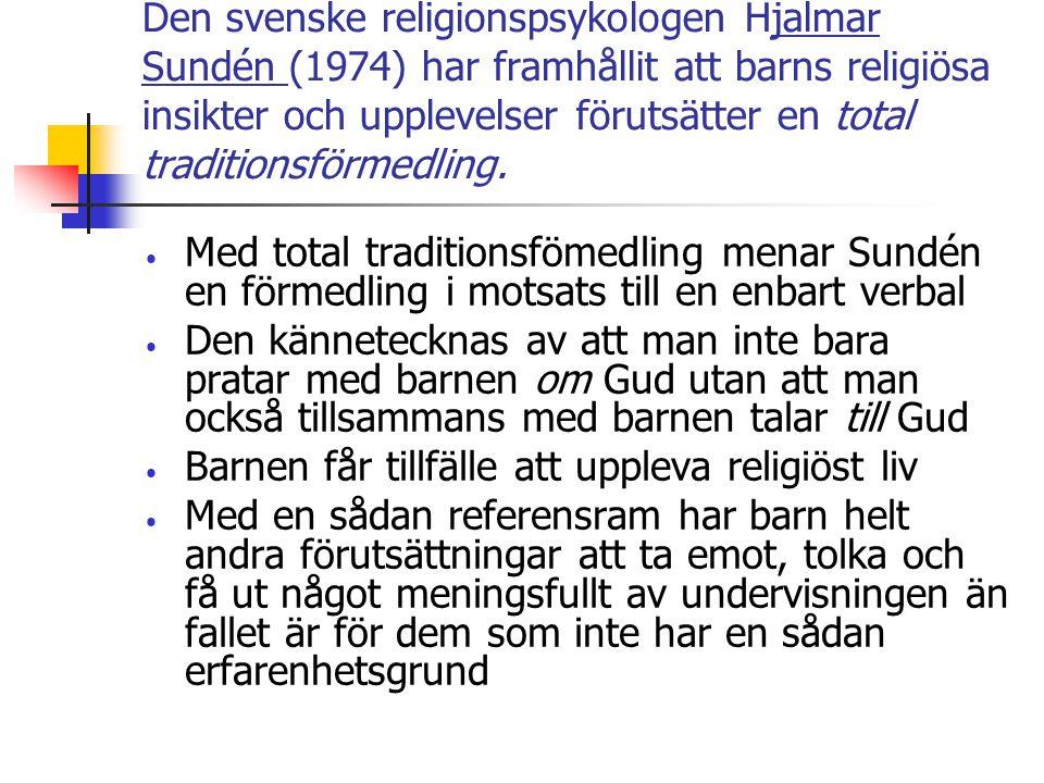 Den svenske religionspsykologen Hjalmar Sundén (1974) har framhållit att barns religiösa insikter och upplevelser förutsätter en total traditionsförmedling.