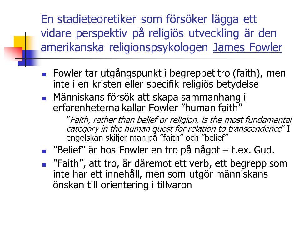 En stadieteoretiker som försöker lägga ett vidare perspektiv på religiös utveckling är den amerikanska religionspsykologen James Fowler