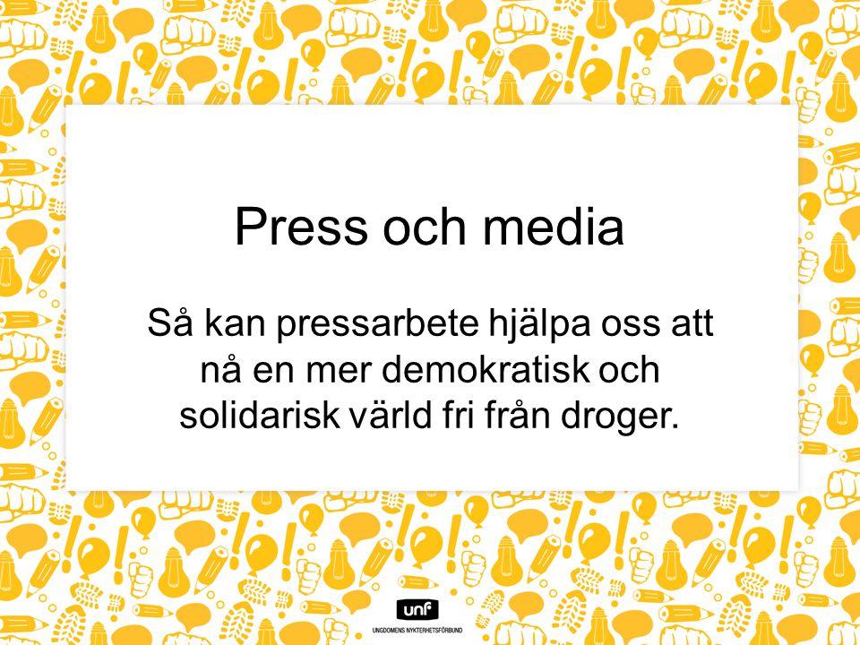 Press och media Så kan pressarbete hjälpa oss att nå en mer demokratisk och solidarisk värld fri från droger.