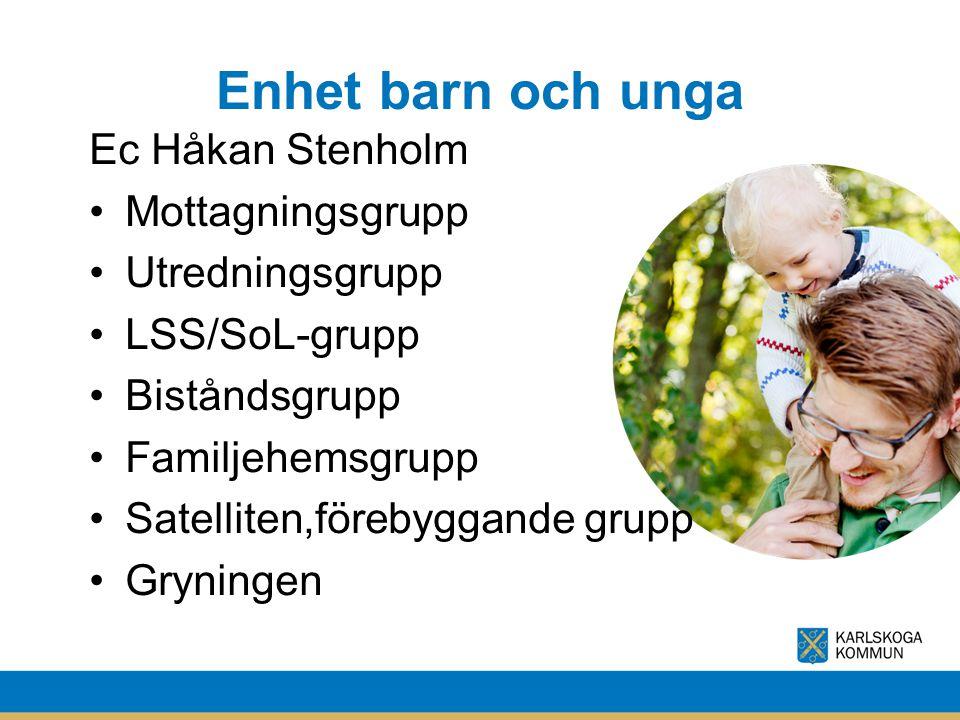 Enhet barn och unga Ec Håkan Stenholm Mottagningsgrupp Utredningsgrupp
