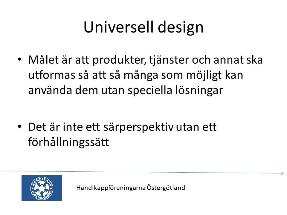 Universell design Målet är att produkter, tjänster och annat ska utformas så att så många som möjligt kan använda dem utan speciella lösningar.