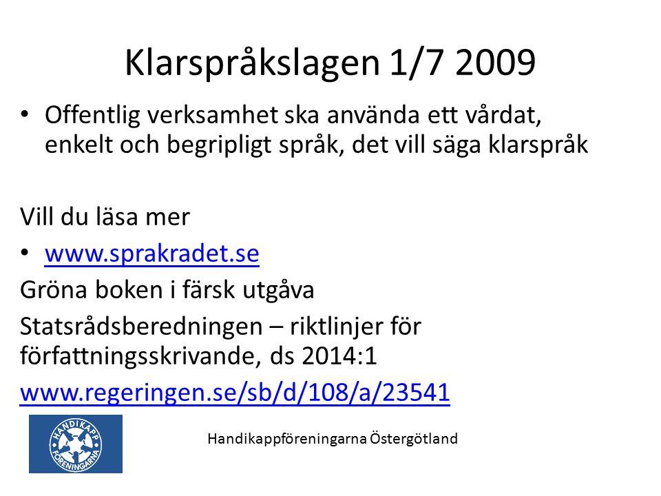 Klarspråkslagen 1/7 2009 Offentlig verksamhet ska använda ett vårdat, enkelt och begripligt språk, det vill säga klarspråk.