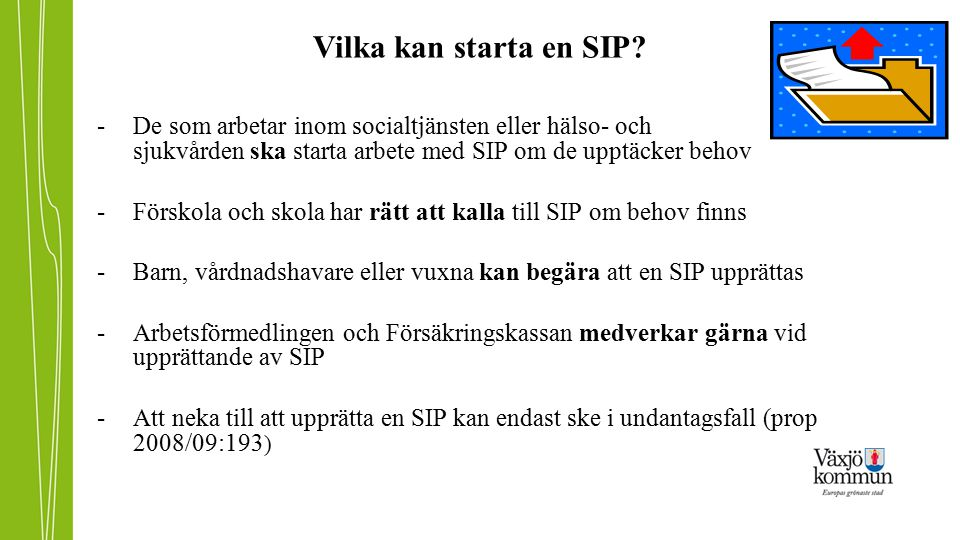Vilka kan starta en SIP De som arbetar inom socialtjänsten eller hälso- och sjukvården ska starta arbete med SIP om de upptäcker behov.