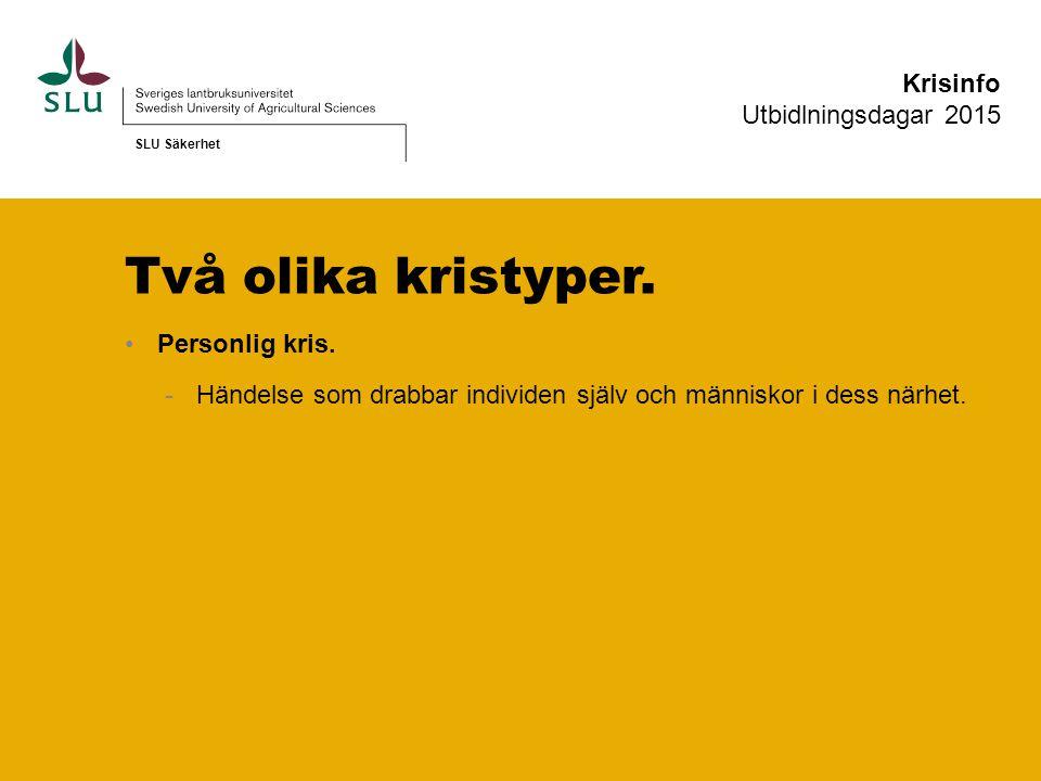 Två olika kristyper. Krisinfo Utbidlningsdagar 2015 Personlig kris.