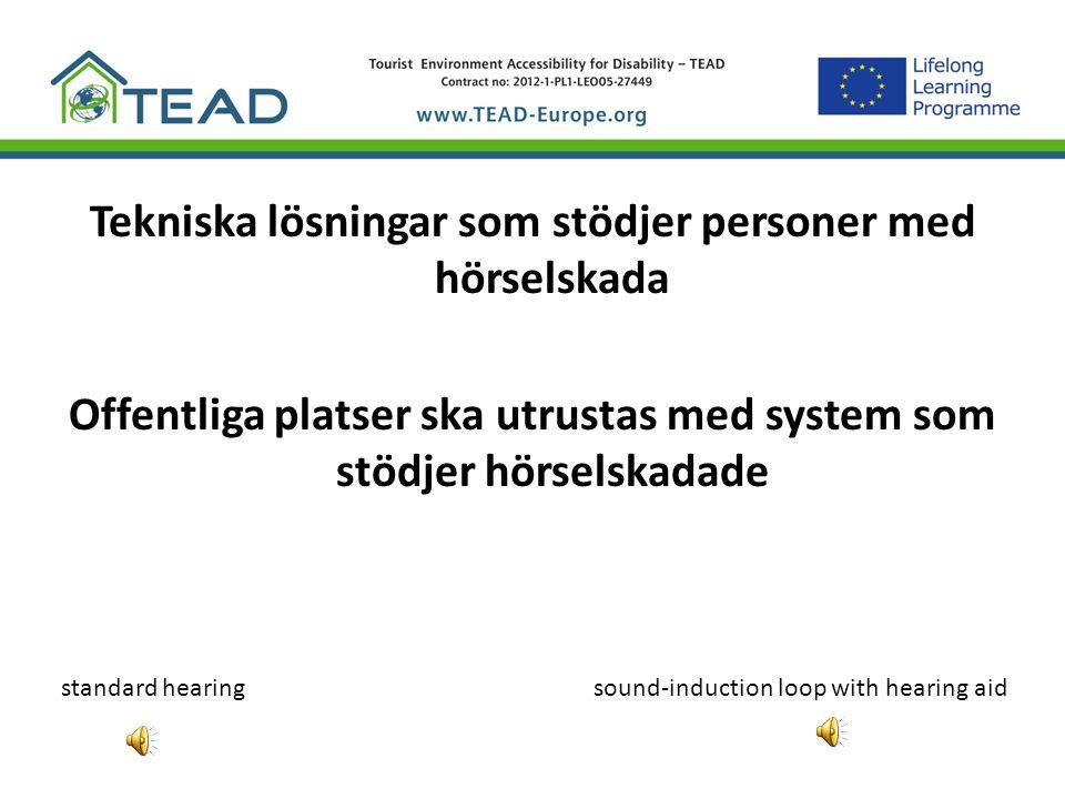 Tekniska lösningar som stödjer personer med hörselskada Offentliga platser ska utrustas med system som stödjer hörselskadade