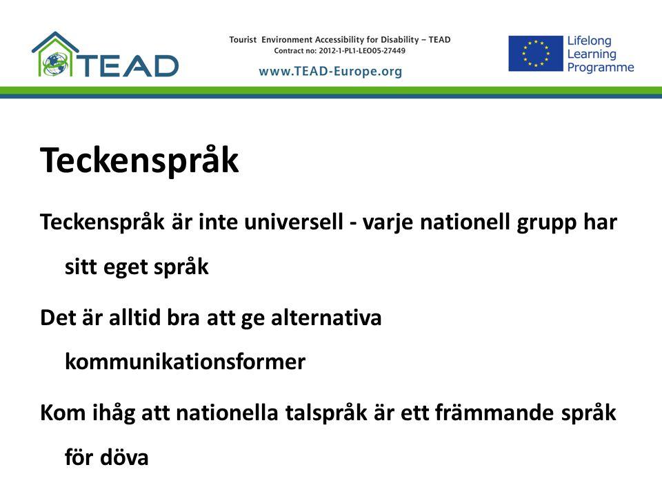 Teckenspråk Teckenspråk är inte universell - varje nationell grupp har sitt eget språk. Det är alltid bra att ge alternativa kommunikationsformer.