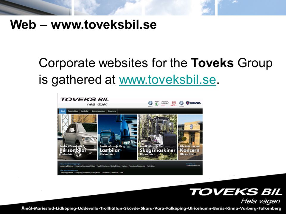 Web – www.toveksbil.se Corporate websites for the Toveks Group is gathered at www.toveksbil.se.
