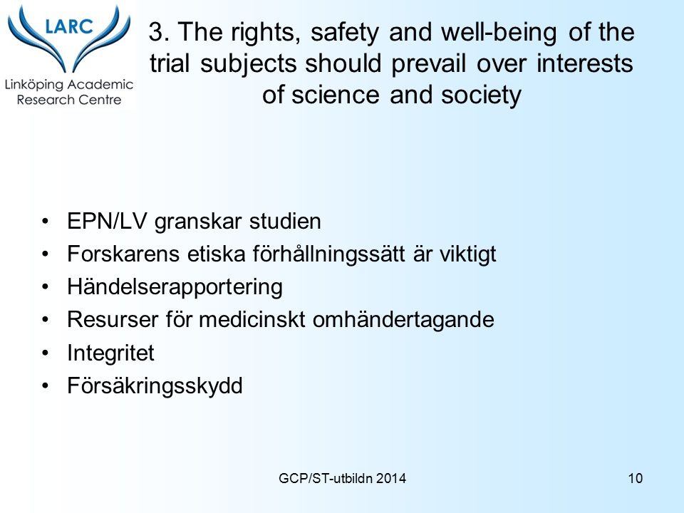 3. The rights, safety and well-being of the trial subjects should prevail over interests of science and society