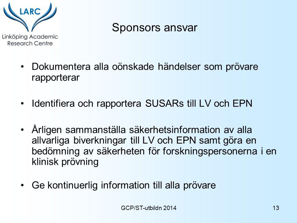 Sponsors ansvar Dokumentera alla oönskade händelser som prövare rapporterar. Identifiera och rapportera SUSARs till LV och EPN.