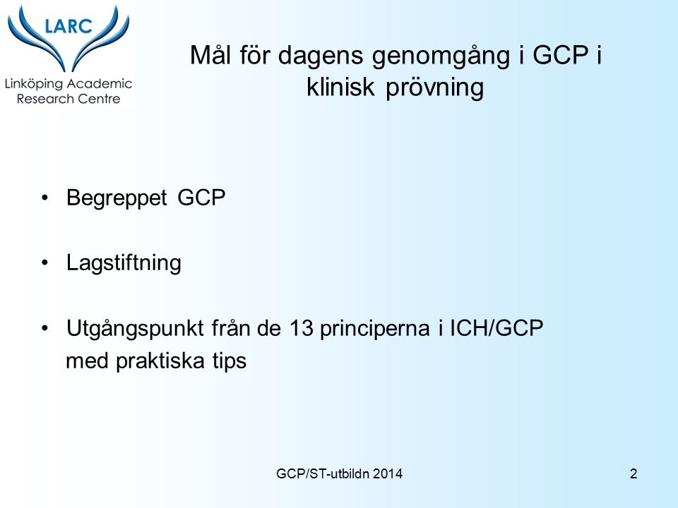 Mål för dagens genomgång i GCP i klinisk prövning