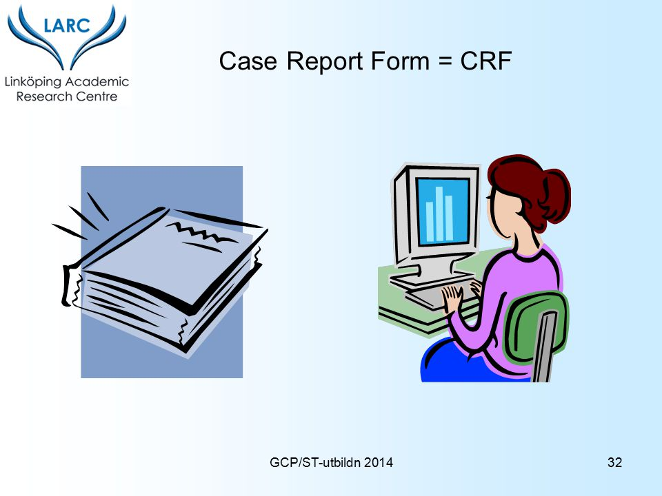 Case Report Form = CRF GCP/ST-utbildn 2014