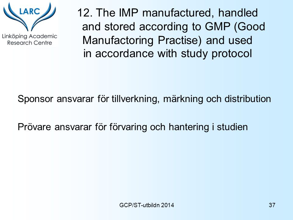 12. The IMP manufactured, handled and stored according to GMP (Good Manufactoring Practise) and used in accordance with study protocol