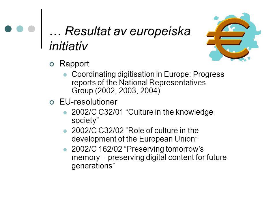… Resultat av europeiska initiativ