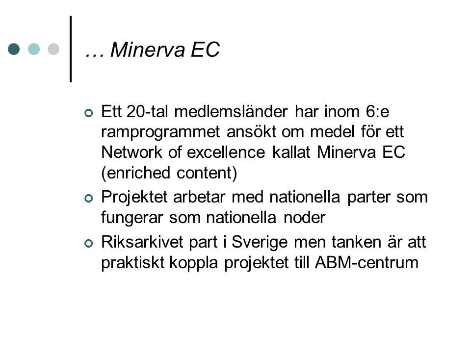… Minerva EC Ett 20-tal medlemsländer har inom 6:e ramprogrammet ansökt om medel för ett Network of excellence kallat Minerva EC (enriched content)