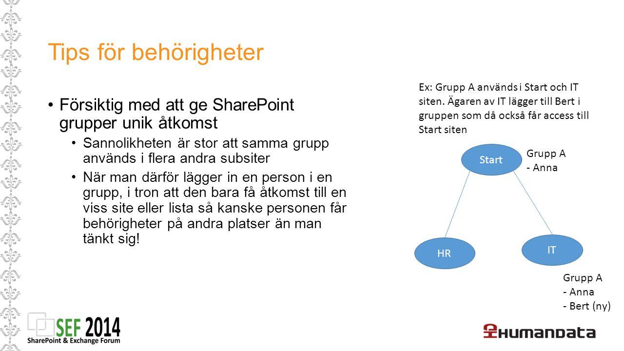 Tips för behörigheter Ex: Grupp A används i Start och IT siten. Ägaren av IT lägger till Bert i gruppen som då också får access till Start siten.