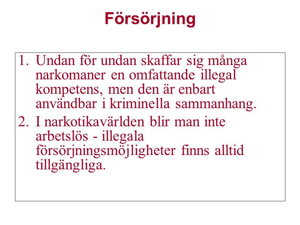 Försörjning Undan för undan skaffar sig många narkomaner en omfattande illegal kompetens, men den är enbart användbar i kriminella sammanhang.