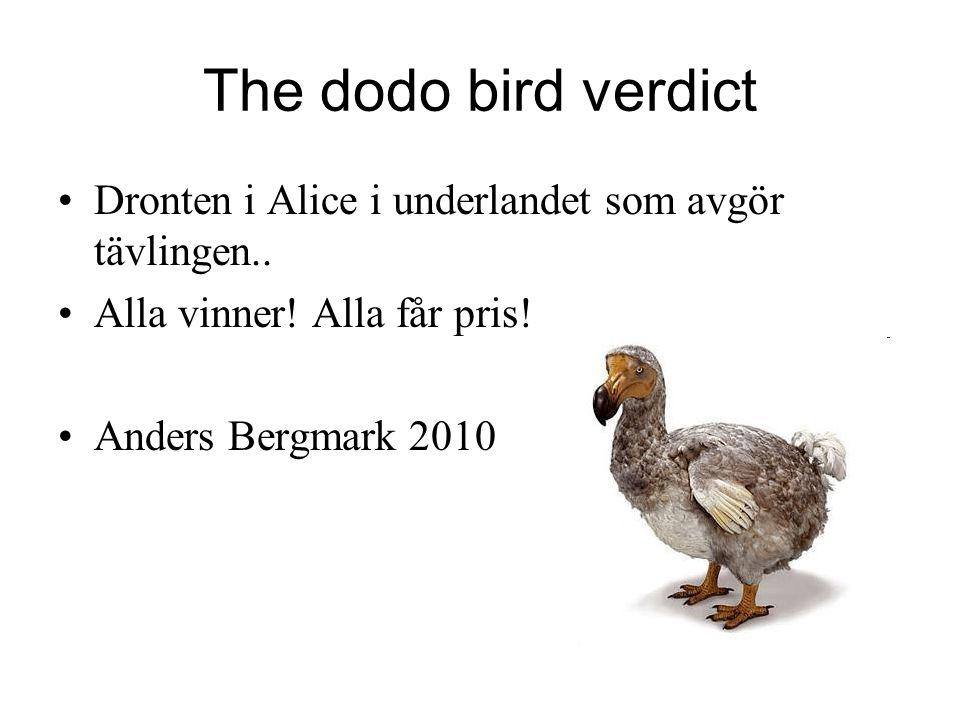The dodo bird verdict Dronten i Alice i underlandet som avgör tävlingen.. Alla vinner! Alla får pris!