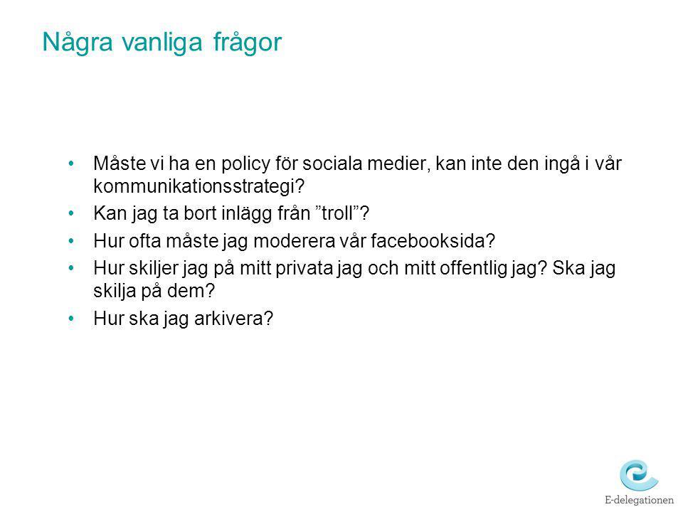 Några vanliga frågor Måste vi ha en policy för sociala medier, kan inte den ingå i vår kommunikationsstrategi