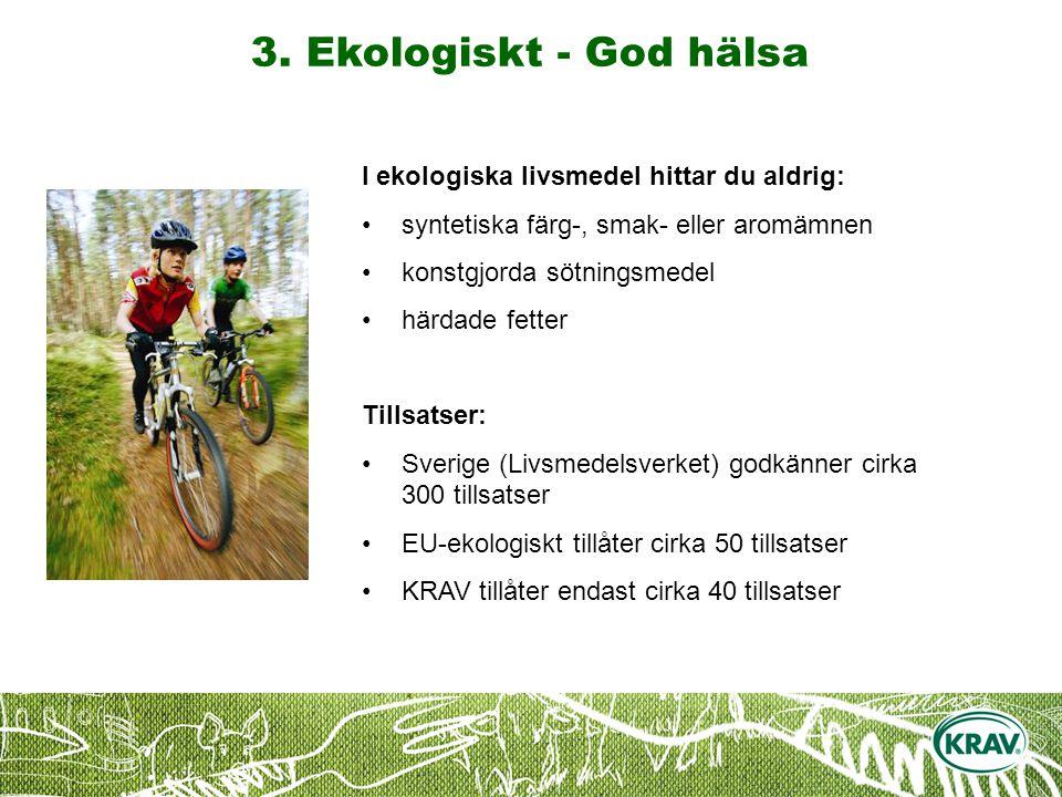3. Ekologiskt - God hälsa I ekologiska livsmedel hittar du aldrig: