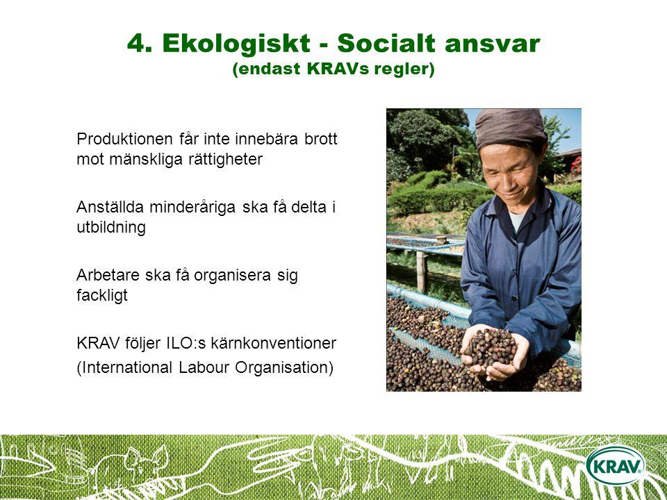 4. Ekologiskt - Socialt ansvar (endast KRAVs regler)
