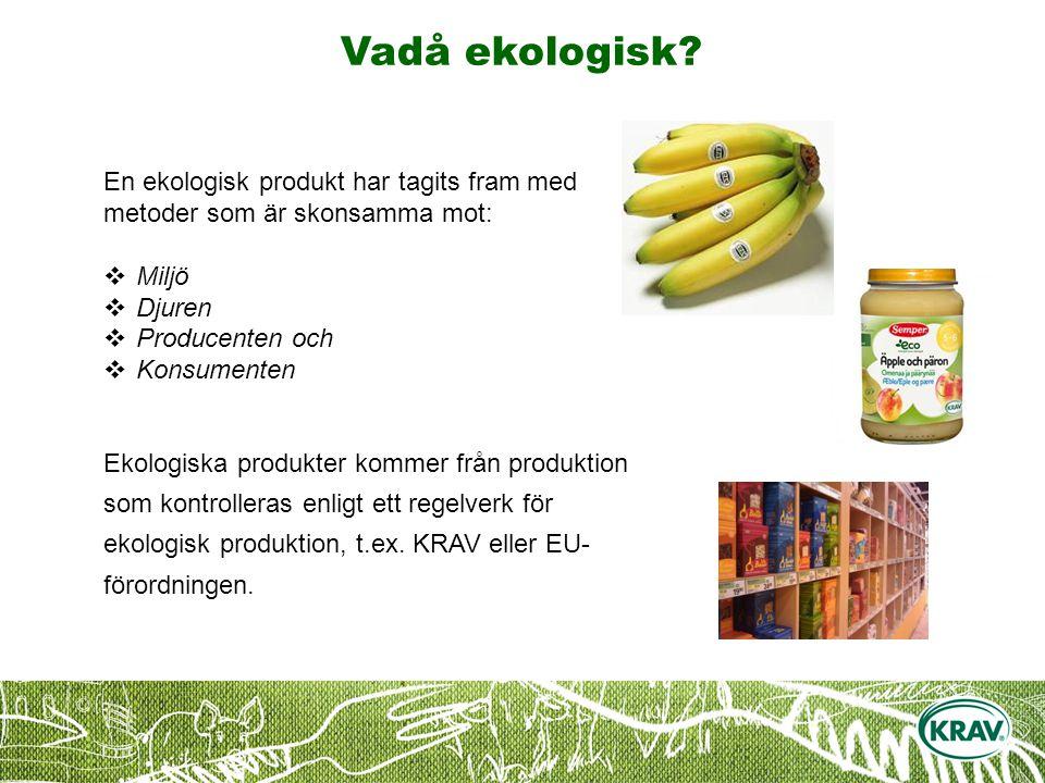 Vadå ekologisk En ekologisk produkt har tagits fram med metoder som är skonsamma mot: Miljö. Djuren.