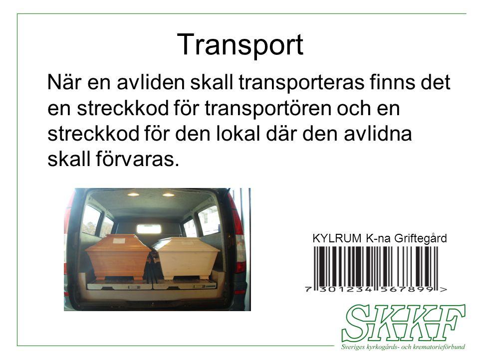 Transport När en avliden skall transporteras finns det en streckkod för transportören och en streckkod för den lokal där den avlidna skall förvaras.
