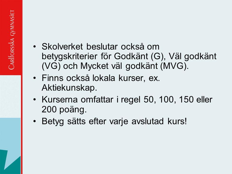 Skolverket beslutar också om betygskriterier för Godkänt (G), Väl godkänt (VG) och Mycket väl godkänt (MVG).