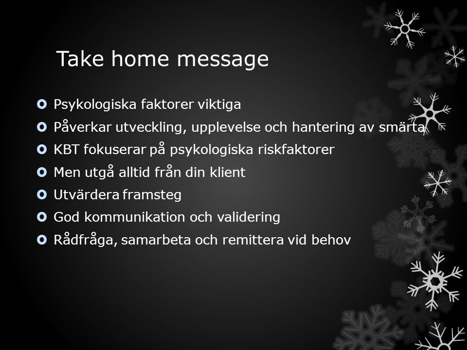 Take home message Psykologiska faktorer viktiga