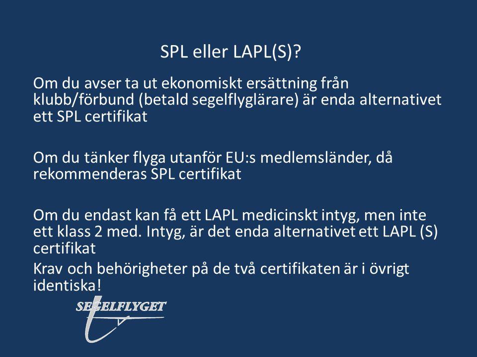 SPL eller LAPL(S) Om du avser ta ut ekonomiskt ersättning från klubb/förbund (betald segelflyglärare) är enda alternativet ett SPL certifikat.