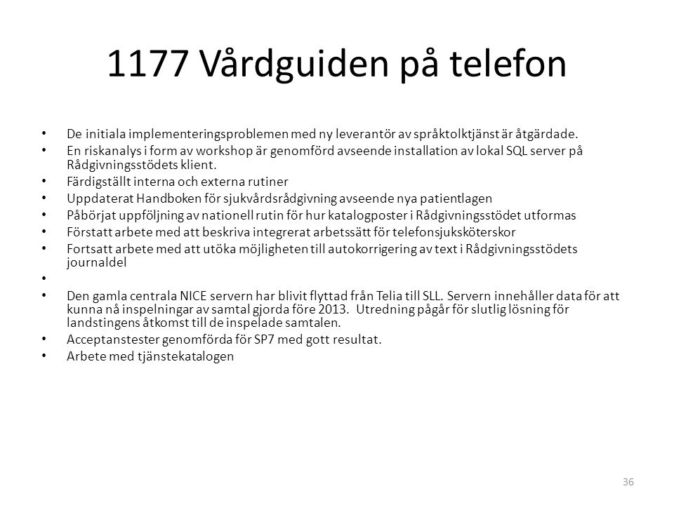 1177 Vårdguiden på telefon De initiala implementeringsproblemen med ny leverantör av språktolktjänst är åtgärdade.