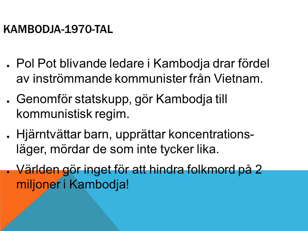 Genomför statskupp, gör Kambodja till kommunistisk regim.